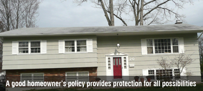 A good homeowner's policy provides protection for all possibilities.